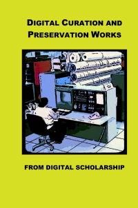 Digital Curation and Digital Preservation Works from Digital Scholarship